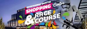 Shopping Centre & Race Course Entertainment