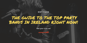 Hot Take - The Ultimate guide for the Top Party Bands in Ireland right now!