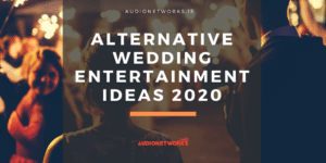Alternative Wedding Entertainment Ideas 2020