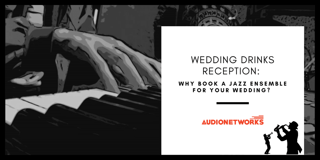 Wedding Drinks Reception: Why book a Jazz Band for your wedding?