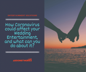 How Coronavirus Could Affect Your Wedding Entertainment, and what can you do about it?