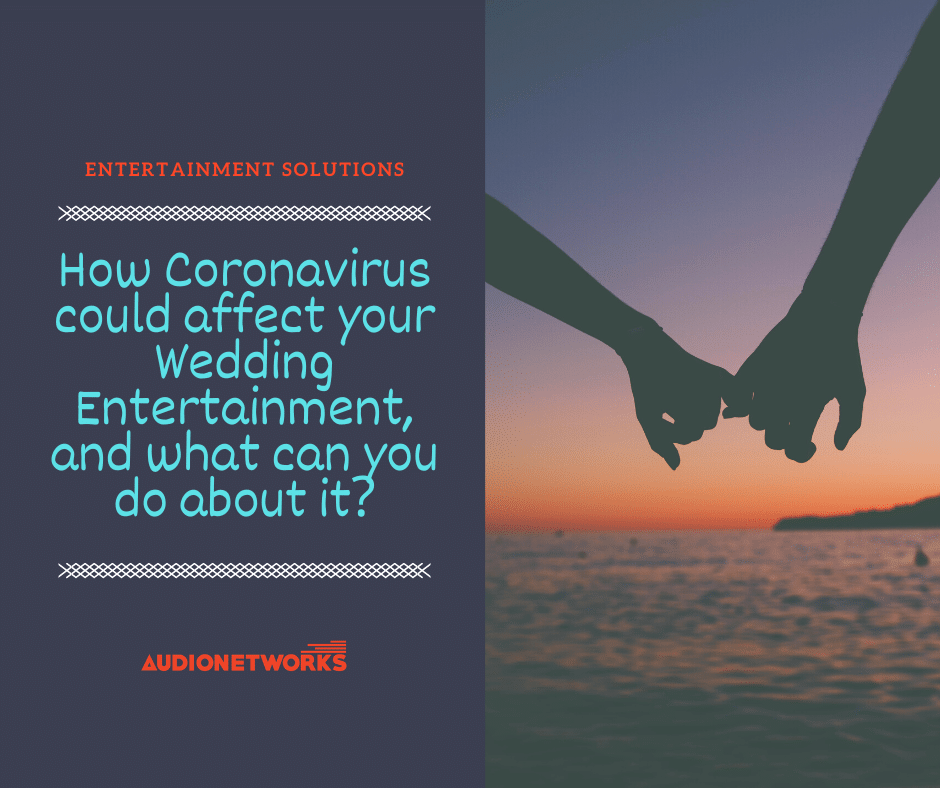How Coronavirus Could Affect Your Wedding Entertainment and what can you do about it