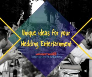 Unique ideas for your Wedding Entertainment