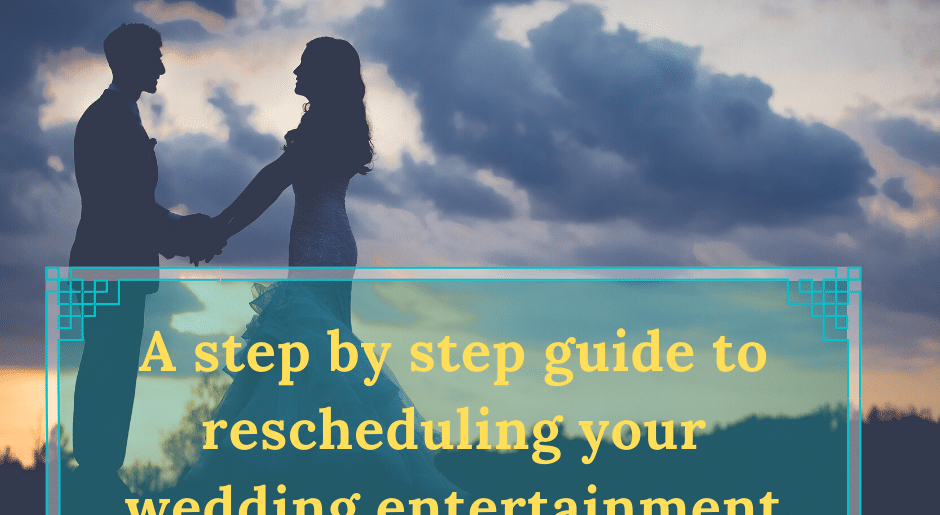 A step by step guide to rescheduling your Wedding Entertainment