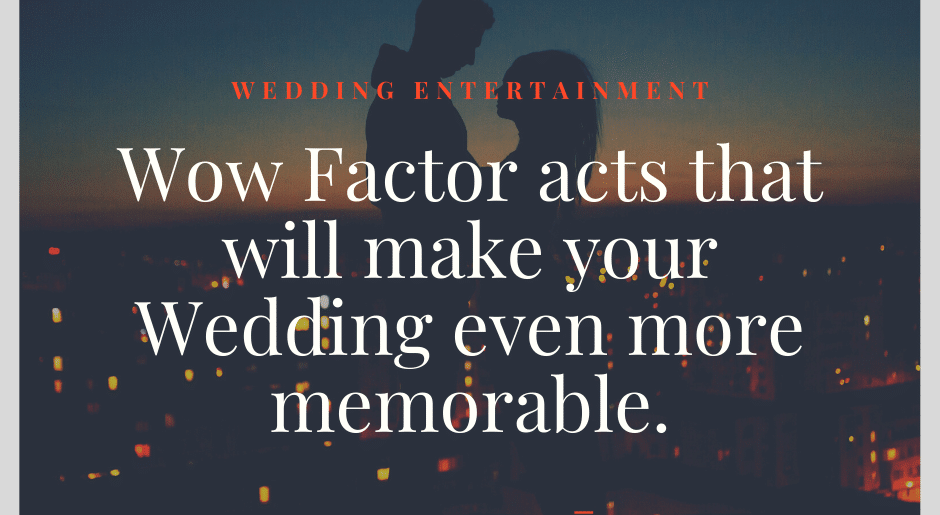 Wow factor acts that will make your Dublin Wedding memorable in 2020.