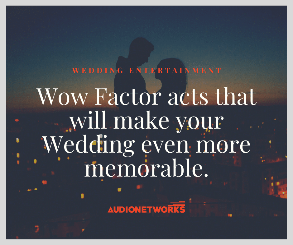 Wow factor acts that will make your Wedding even more memorable.
